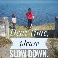 Dear time, please slow down.