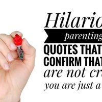 Hilarious Parenting Quotes That will Confirm That You Are Not Crazy, You Are Just A Mom